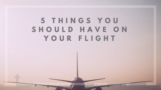 5 things you should have on a flight.